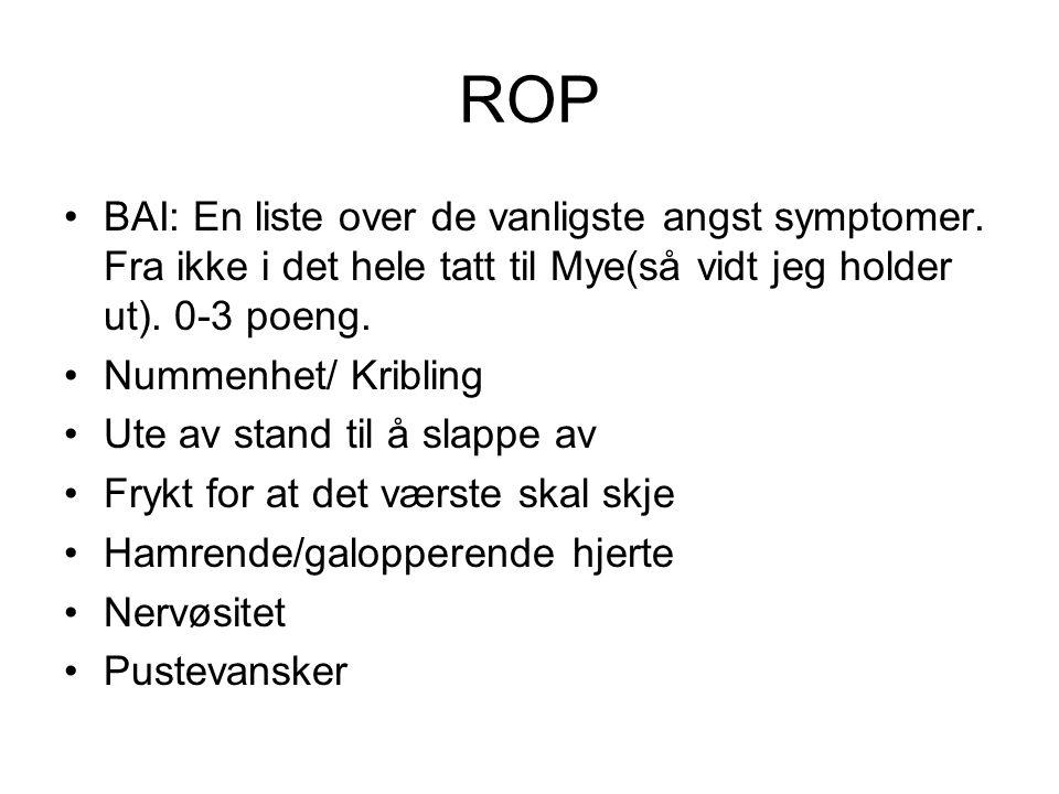 ROP BAI: En liste over de vanligste angst symptomer. Fra ikke i det hele tatt til Mye(så vidt jeg holder ut). 0-3 poeng. Nummenhet/ Kribling Ute av st