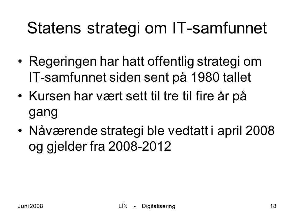 Juni 2008LÍN - Digitalisering18 Statens strategi om IT-samfunnet Regeringen har hatt offentlig strategi om IT-samfunnet siden sent på 1980 tallet Kurs