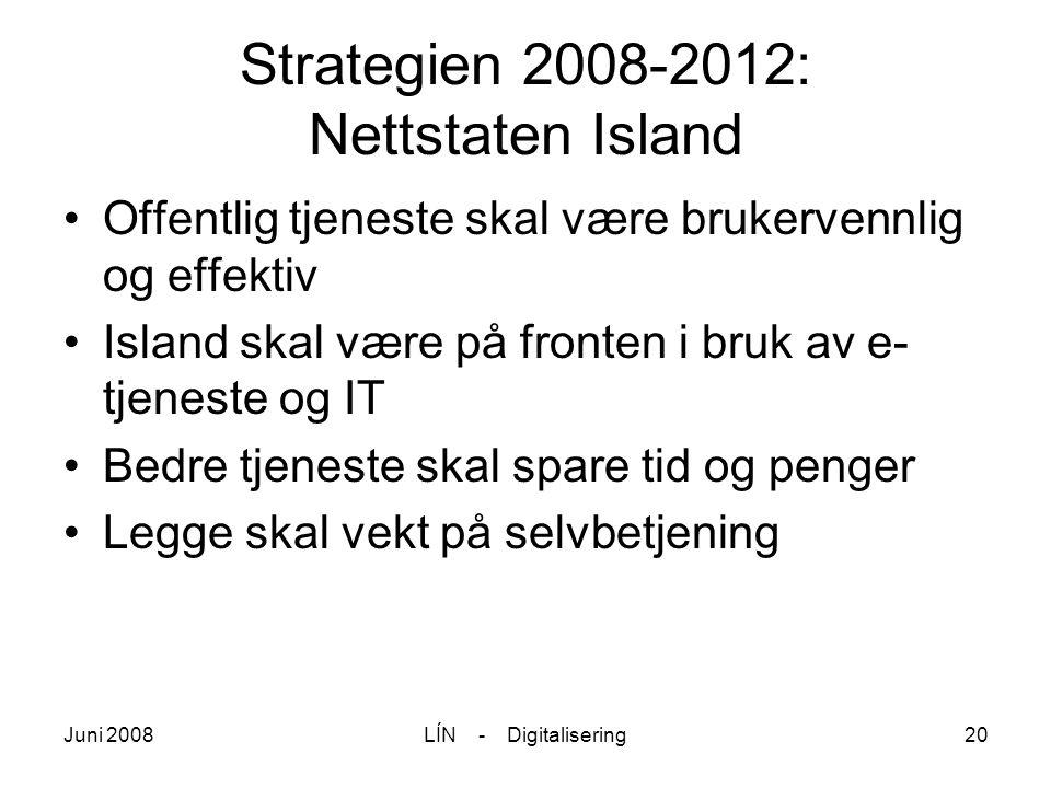 Juni 2008LÍN - Digitalisering20 Strategien 2008-2012: Nettstaten Island Offentlig tjeneste skal være brukervennlig og effektiv Island skal være på fro