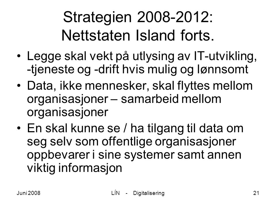 Juni 2008LÍN - Digitalisering21 Strategien 2008-2012: Nettstaten Island forts.