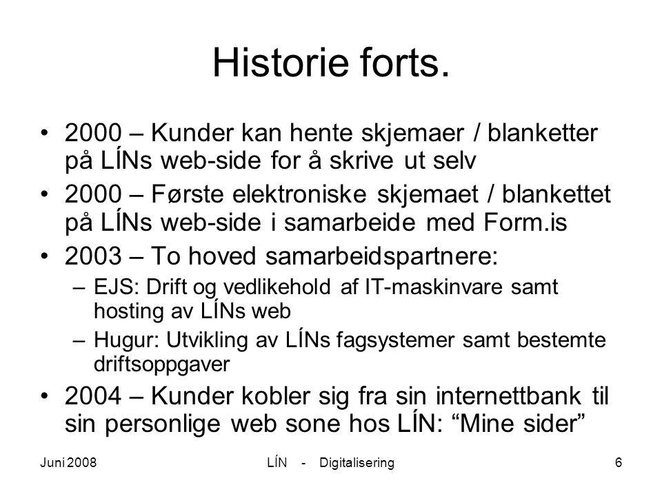 Juni 2008LÍN - Digitalisering6 Historie forts. 2000 – Kunder kan hente skjemaer / blanketter på LÍNs web-side for å skrive ut selv 2000 – Første elekt
