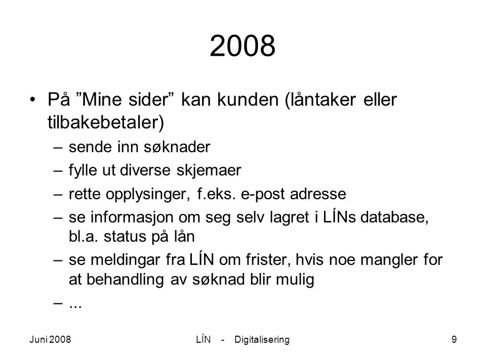 """Juni 2008LÍN - Digitalisering9 2008 På """"Mine sider"""" kan kunden (låntaker eller tilbakebetaler) –sende inn søknader –fylle ut diverse skjemaer –rette o"""