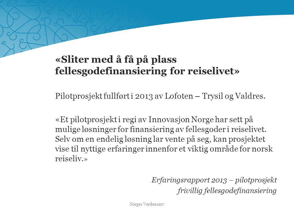 «Sliter med å få på plass fellesgodefinansiering for reiselivet» Pilotprosjekt fullført i 2013 av Lofoten – Trysil og Valdres. «Et pilotprosjekt i reg