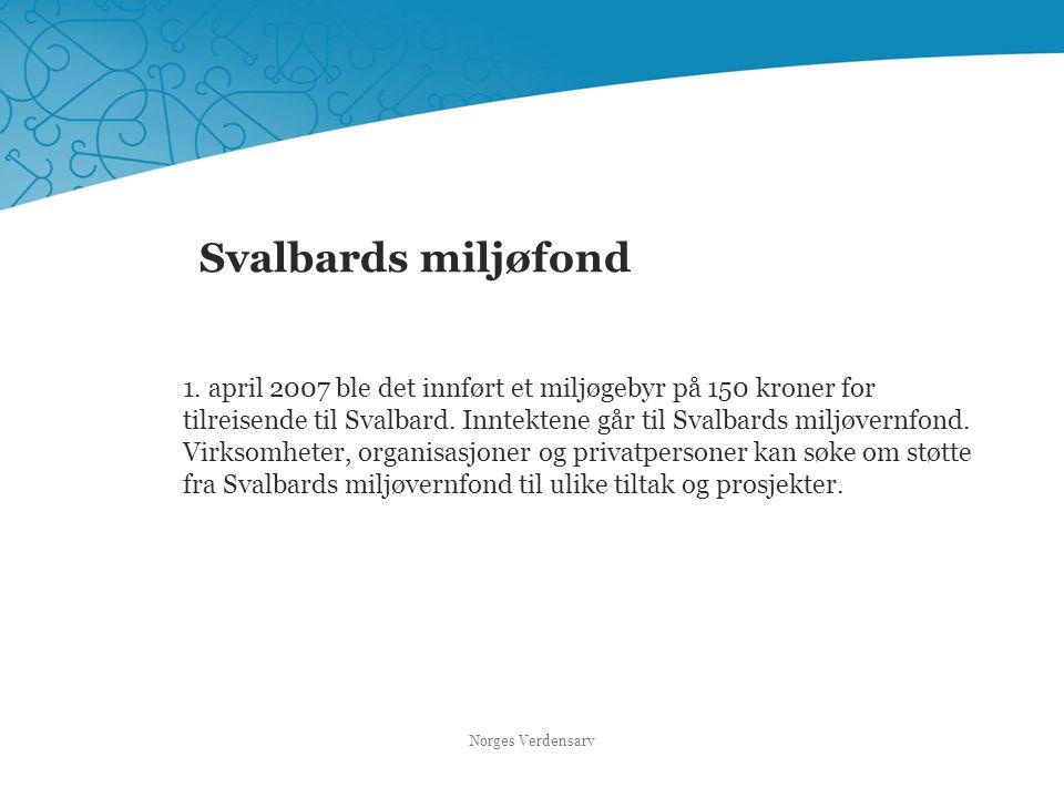 Svalbards miljøfond 1. april 2007 ble det innført et miljøgebyr på 150 kroner for tilreisende til Svalbard. Inntektene går til Svalbards miljøvernfond