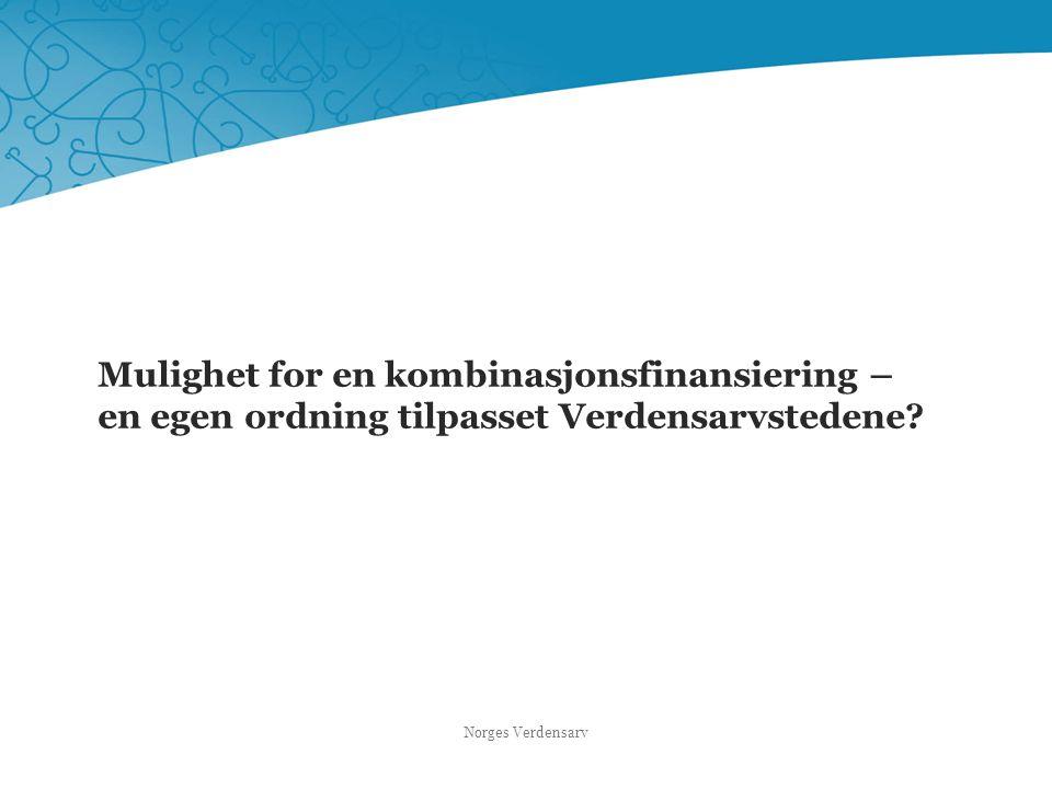 Mulighet for en kombinasjonsfinansiering – en egen ordning tilpasset Verdensarvstedene? Norges Verdensarv