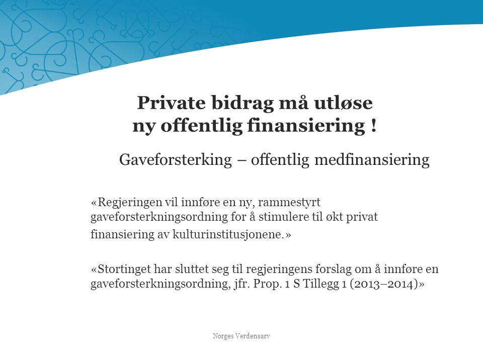 Private bidrag må utløse ny offentlig finansiering ! Gaveforsterking – offentlig medfinansiering «Regjeringen vil innføre en ny, rammestyrt gaveforste