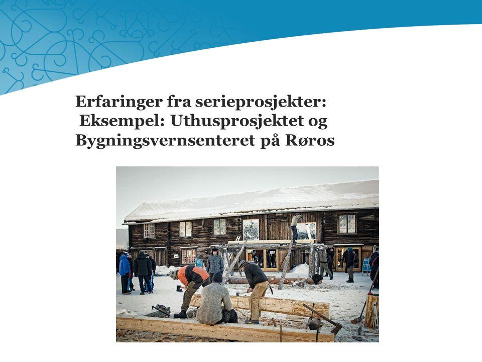 Erfaringer fra serieprosjekter: Eksempel: Uthusprosjektet og Bygningsvernsenteret på Røros Norges Verdensarv