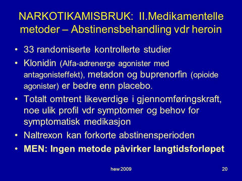 hew 200920 NARKOTIKAMISBRUK: II.Medikamentelle metoder – Abstinensbehandling vdr heroin 33 randomiserte kontrollerte studier Klonidin (Alfa-adrenerge agonister med antagonisteffekt), metadon og buprenorfin (opioide agonister) er bedre enn placebo.