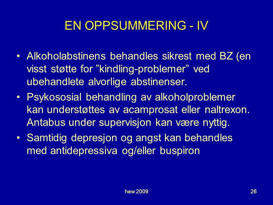 hew 200926 EN OPPSUMMERING - IV Alkoholabstinens behandles sikrest med BZ (en visst støtte for kindling-problemer ved ubehandlete alvorlige abstinenser.