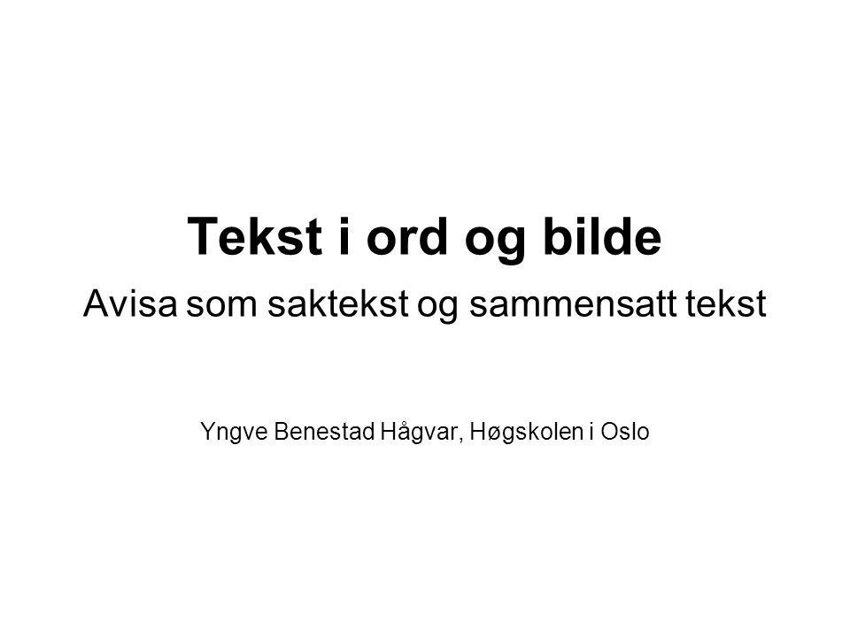 Tekst i ord og bilde Avisa som saktekst og sammensatt tekst Yngve Benestad Hågvar, Høgskolen i Oslo