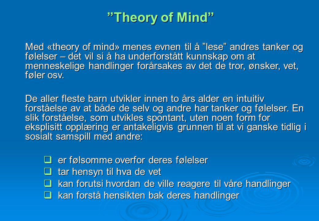 """""""Theory of Mind"""" Med «theory of mind» menes evnen til å """"lese"""" andres tanker og følelser – det vil si å ha underforstått kunnskap om at menneskelige h"""
