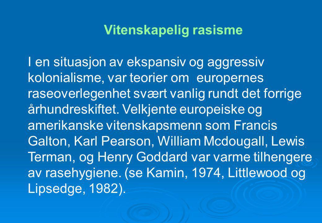 Vitenskapelig rasisme I en situasjon av ekspansiv og aggressiv kolonialisme, var teorier om europernes raseoverlegenhet svært vanlig rundt det forrige