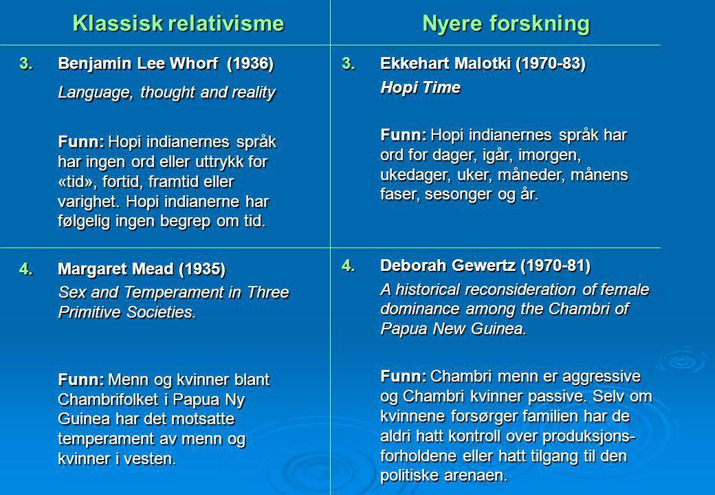 Klassisk relativisme Nyere forskning 3.Benjamin Lee Whorf (1936) Language, thought and reality Funn: Hopi indianernes språk har ingen ord eller uttryk