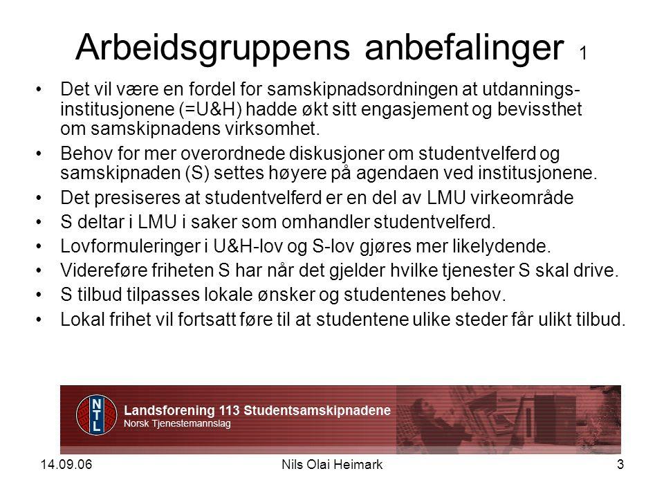 14.09.06Nils Olai Heimark3 Arbeidsgruppens anbefalinger 1 Det vil være en fordel for samskipnadsordningen at utdannings- institusjonene (=U&H) hadde økt sitt engasjement og bevissthet om samskipnadens virksomhet.