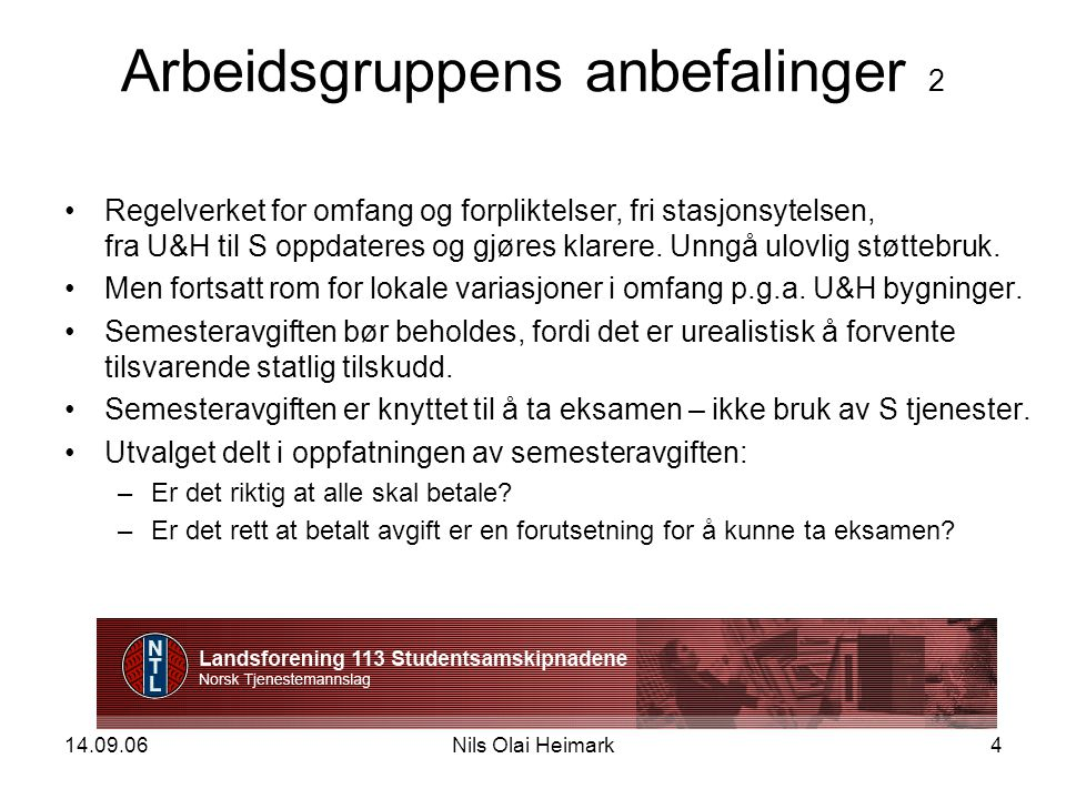 14.09.06Nils Olai Heimark5 Arbeidsgruppens anbefalinger 3 Statstilskudd til S begrenser samskipnadens aktivitet.