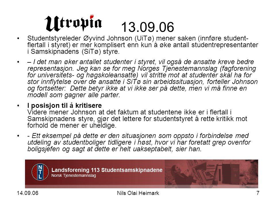 14.09.06Nils Olai Heimark7 13.09.06 Studentstyreleder Øyvind Johnson (UiTø) mener saken (innføre student- flertall i styret) er mer komplisert enn kun å øke antall studentrepresentanter i Samskipnadens (SiTø) styre.