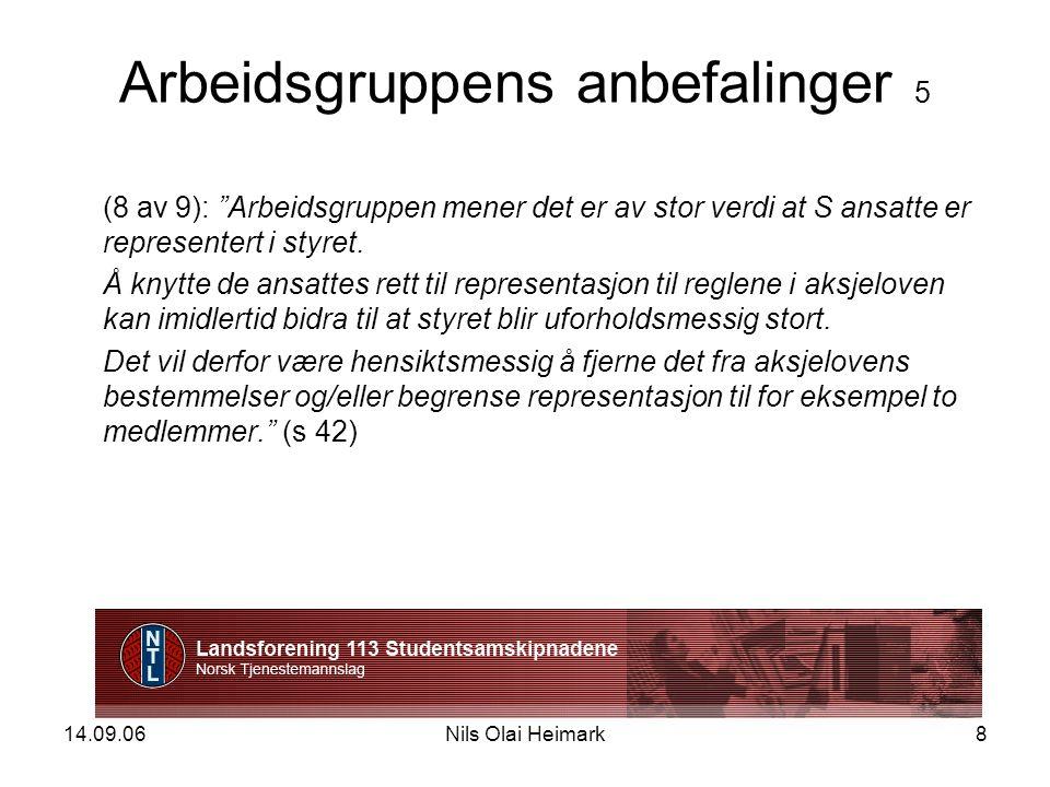 14.09.06Nils Olai Heimark8 Arbeidsgruppens anbefalinger 5 (8 av 9): Arbeidsgruppen mener det er av stor verdi at S ansatte er representert i styret.