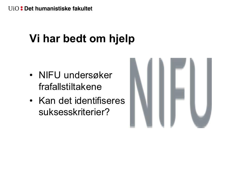 Vi har bedt om hjelp NIFU undersøker frafallstiltakene Kan det identifiseres suksesskriterier