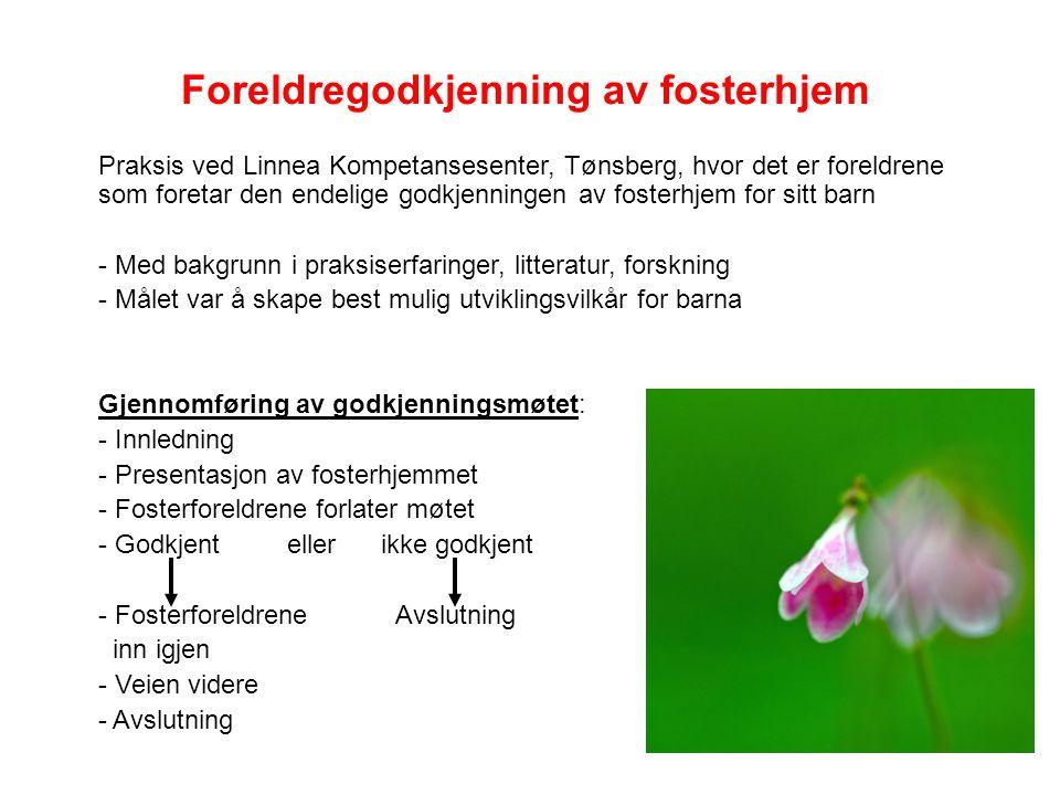 Praksis ved Linnea Kompetansesenter, Tønsberg, hvor det er foreldrene som foretar den endelige godkjenningen av fosterhjem for sitt barn - Med bakgrun