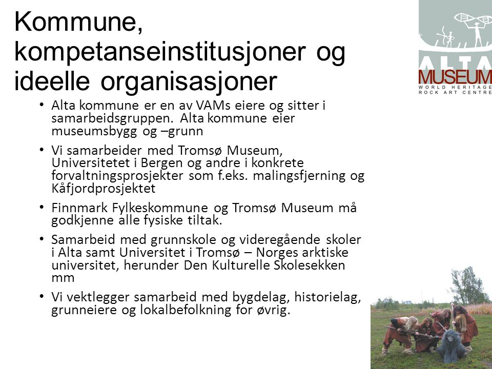 Kommune, kompetanseinstitusjoner og ideelle organisasjoner Alta kommune er en av VAMs eiere og sitter i samarbeidsgruppen. Alta kommune eier museumsby
