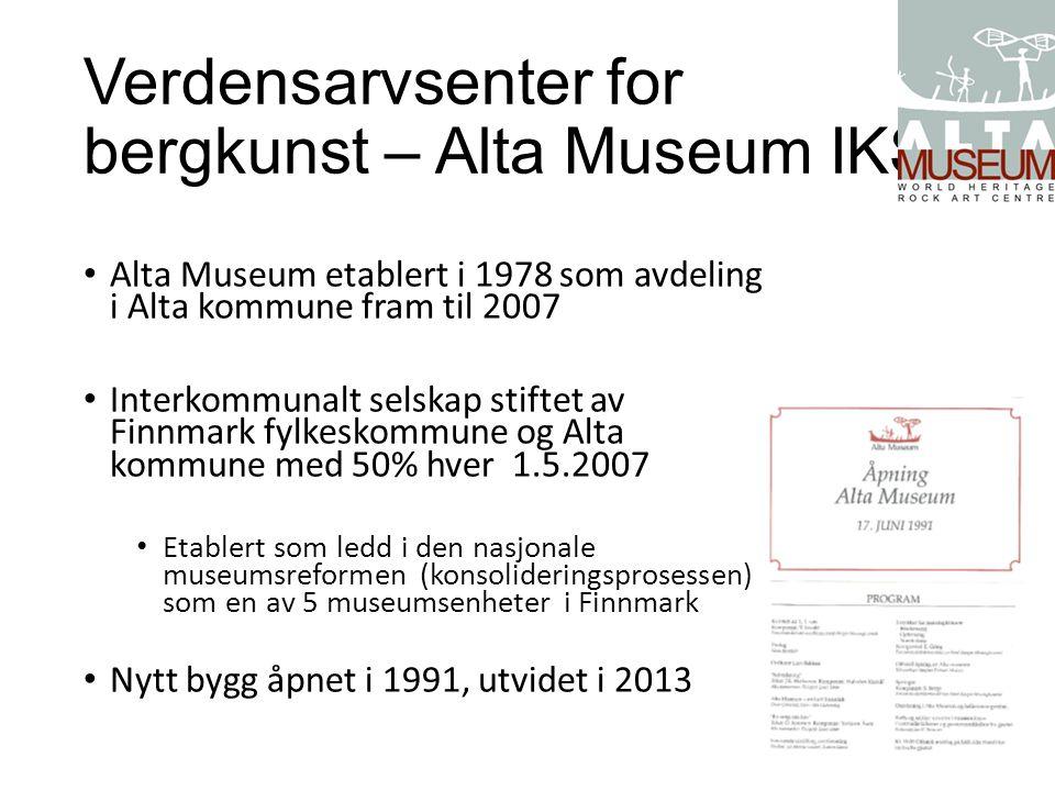 Verdensarvsenter for bergkunst – Alta Museum IKS Alta Museum etablert i 1978 som avdeling i Alta kommune fram til 2007 Interkommunalt selskap stiftet
