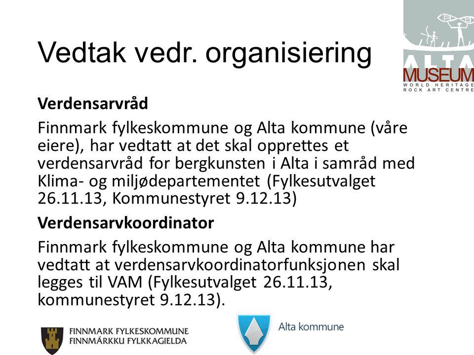 Vedtak vedr. organisiering Verdensarvråd Finnmark fylkeskommune og Alta kommune (våre eiere), har vedtatt at det skal opprettes et verdensarvråd for b