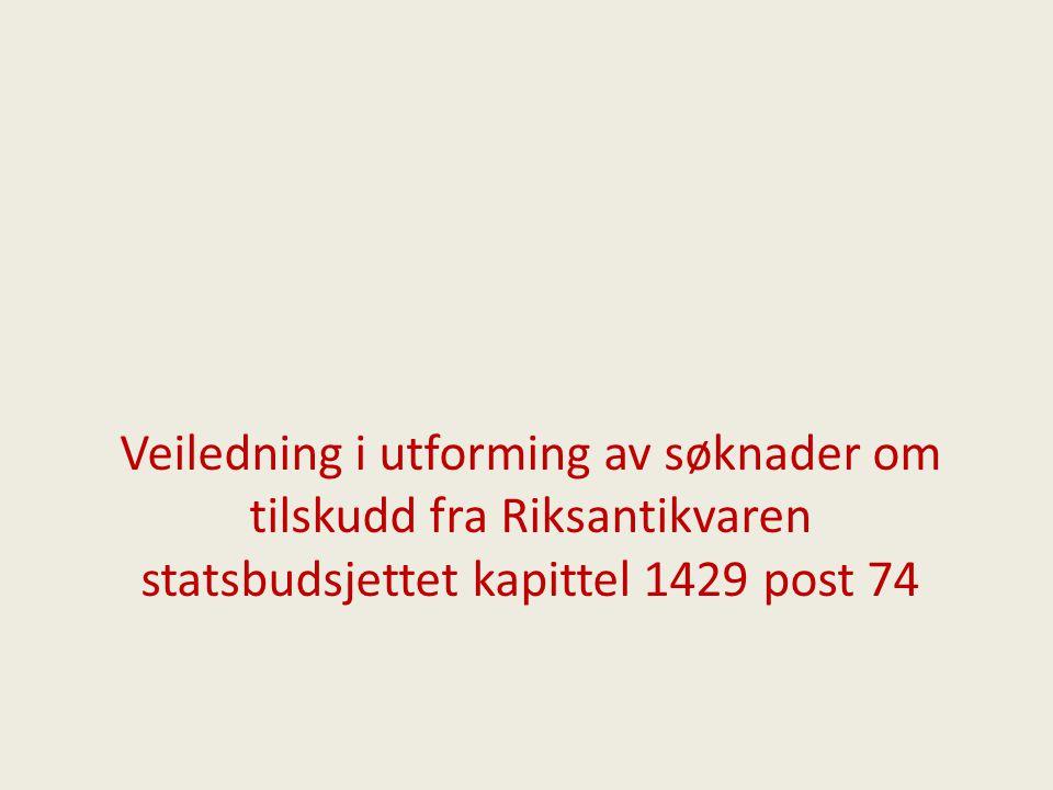 Veiledning i utforming av søknader om tilskudd fra Riksantikvaren statsbudsjettet kapittel 1429 post 74