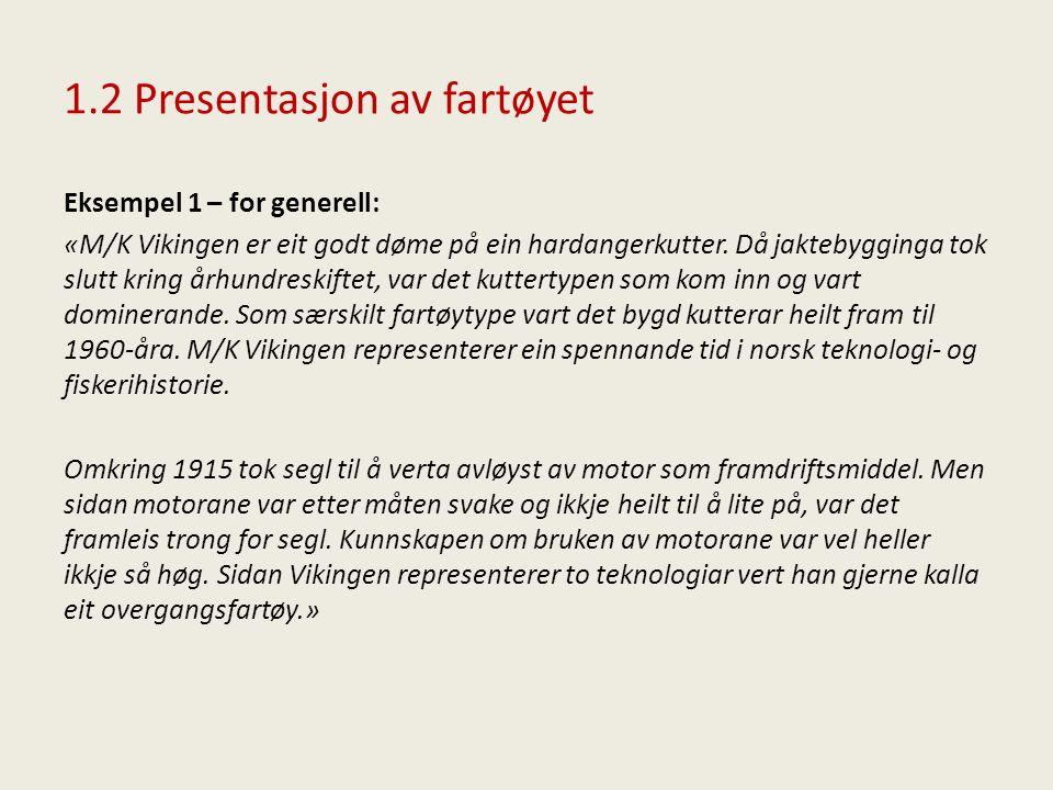 1.2 Presentasjon av fartøyet Eksempel 1 – for generell: «M/K Vikingen er eit godt døme på ein hardangerkutter. Då jaktebygginga tok slutt kring århund