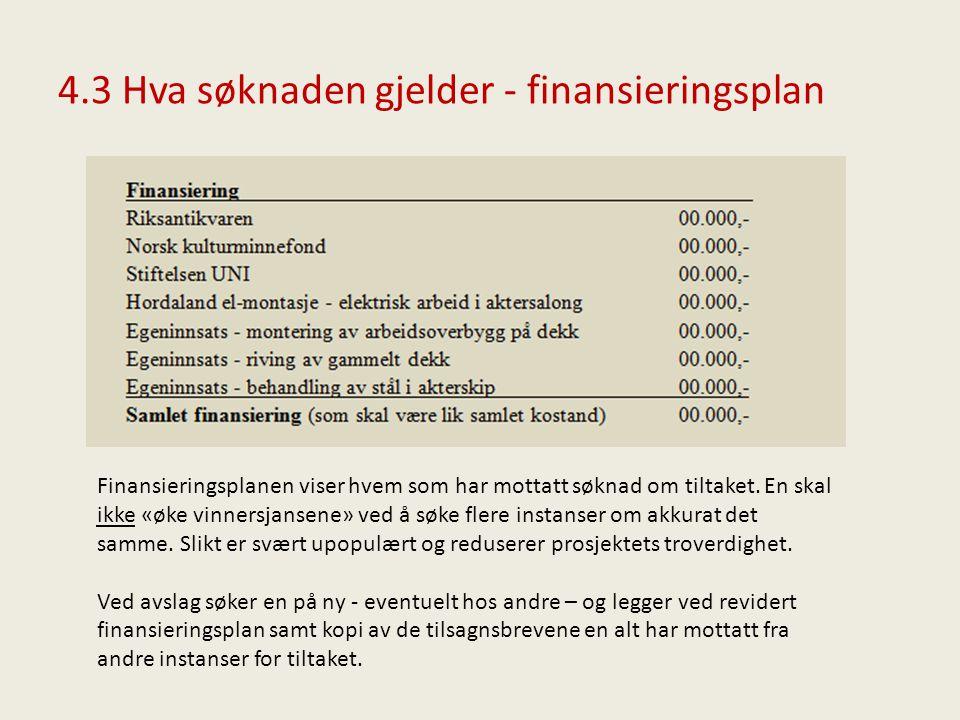 4.3 Hva søknaden gjelder - finansieringsplan Finansieringsplanen viser hvem som har mottatt søknad om tiltaket. En skal ikke «øke vinnersjansene» ved