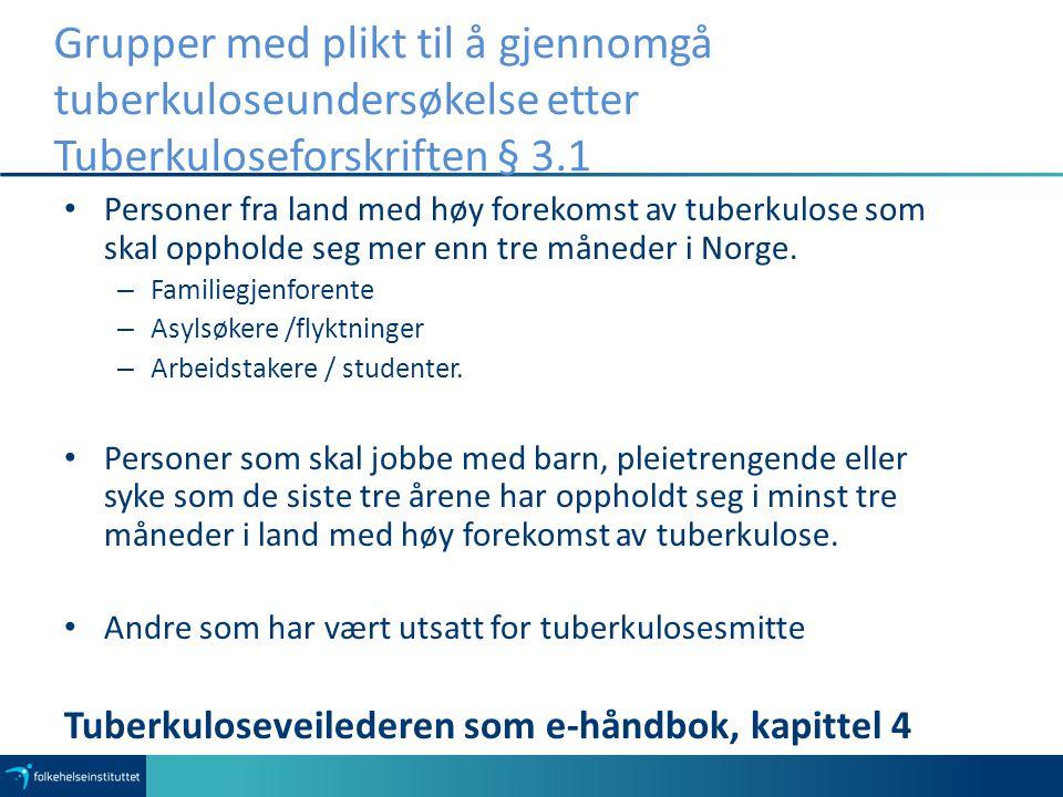 Grupper med plikt til å gjennomgå tuberkuloseundersøkelse etter Tuberkuloseforskriften § 3.1 Personer fra land med høy forekomst av tuberkulose som skal oppholde seg mer enn tre måneder i Norge.