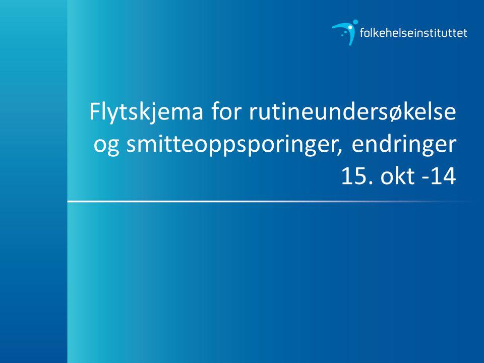 Flytskjema for rutineundersøkelse og smitteoppsporinger, endringer 15. okt -14
