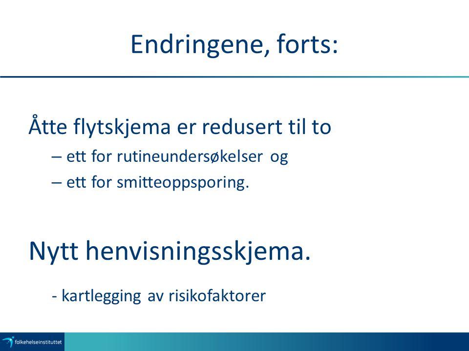 Endringene, forts: Åtte flytskjema er redusert til to – ett for rutineundersøkelser og – ett for smitteoppsporing. Nytt henvisningsskjema. - kartleggi