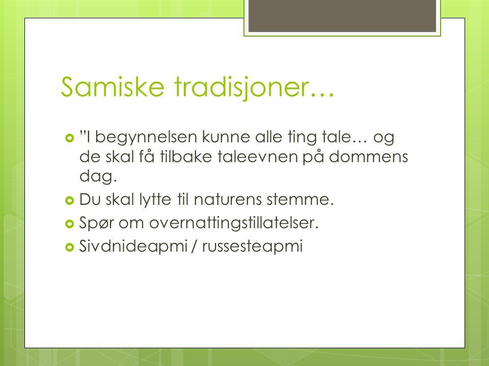 """Samiske tradisjoner…  """"I begynnelsen kunne alle ting tale… og de skal få tilbake taleevnen på dommens dag.  Du skal lytte til naturens stemme.  Spø"""