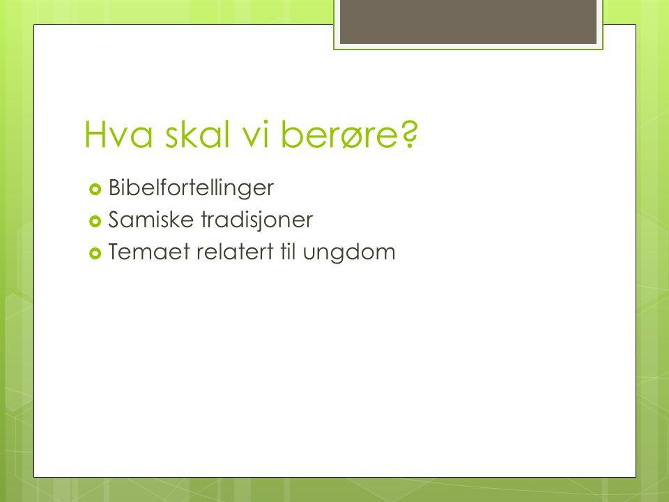 Hva skal vi berøre?  Bibelfortellinger  Samiske tradisjoner  Temaet relatert til ungdom