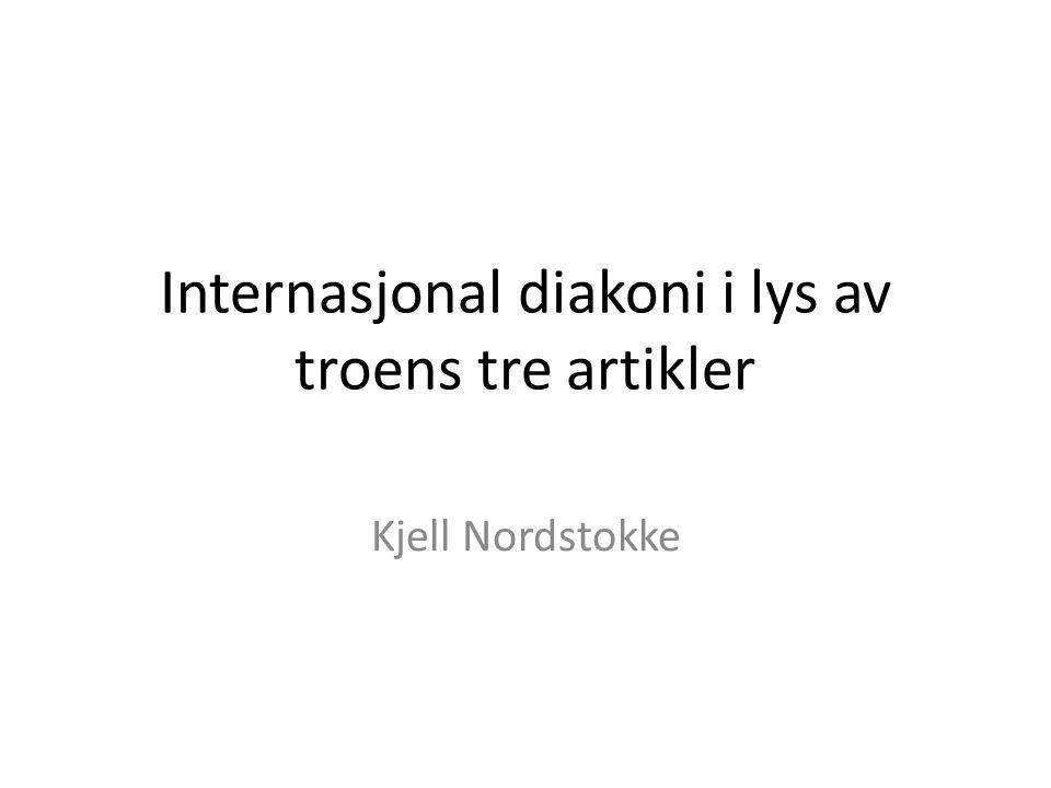 Internasjonal diakoni i lys av troens tre artikler Kjell Nordstokke