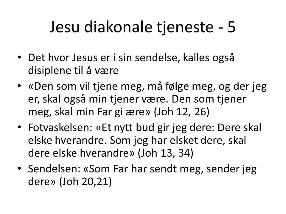 Jesu diakonale tjeneste - 5 Det hvor Jesus er i sin sendelse, kalles også disiplene til å være «Den som vil tjene meg, må følge meg, og der jeg er, skal også min tjener være.