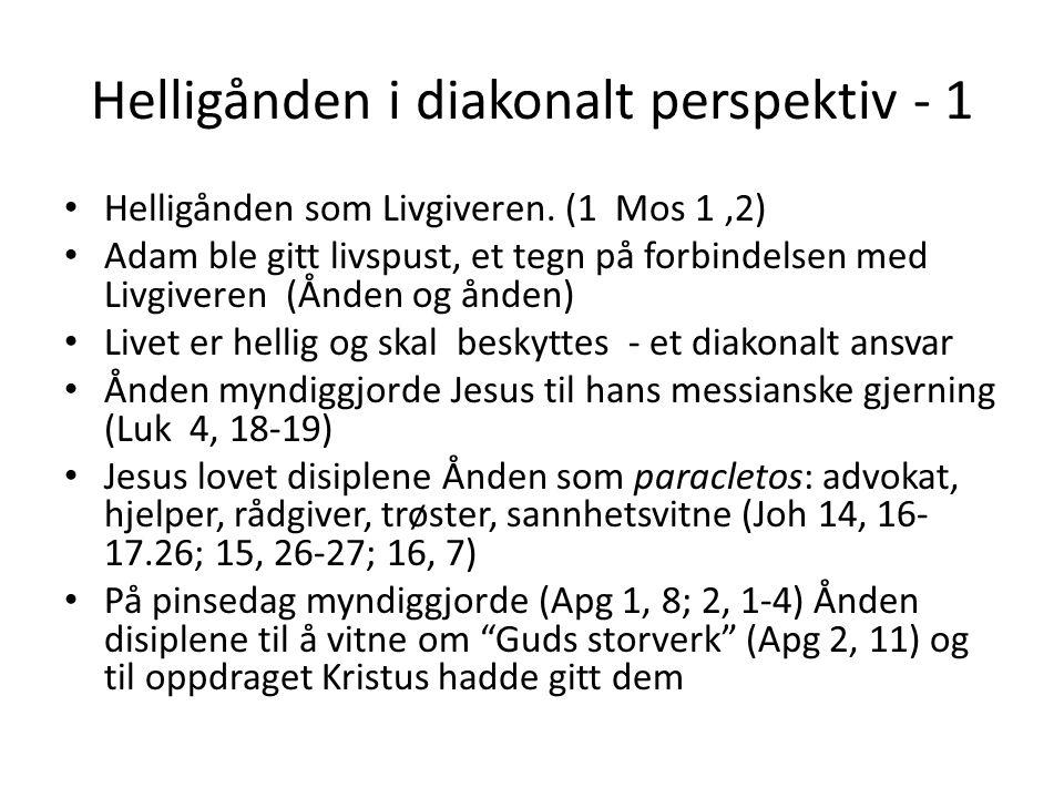 Helligånden i diakonalt perspektiv - 1 Helligånden som Livgiveren. (1 Mos 1,2) Adam ble gitt livspust, et tegn på forbindelsen med Livgiveren (Ånden o