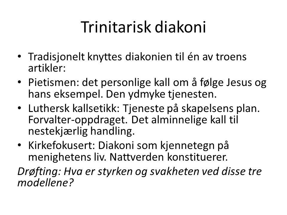Trinitarisk diakoni Tradisjonelt knyttes diakonien til én av troens artikler: Pietismen: det personlige kall om å følge Jesus og hans eksempel. Den yd