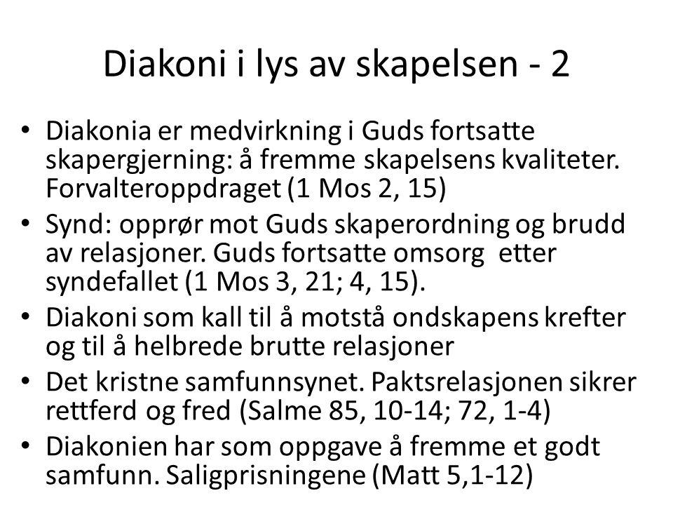 Diakoni i lys av skapelsen - 2 Diakonia er medvirkning i Guds fortsatte skapergjerning: å fremme skapelsens kvaliteter. Forvalteroppdraget (1 Mos 2, 1