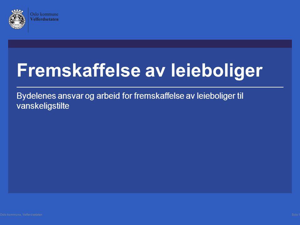 Fremskaffelse av leieboliger Bydelenes ansvar og arbeid for fremskaffelse av leieboliger til vanskeligstilte Oslo kommune, VelferdsetatenSide 1