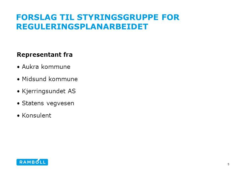 FORSLAG TIL STYRINGSGRUPPE FOR REGULERINGSPLANARBEIDET Representant fra Aukra kommune Midsund kommune Kjerringsundet AS Statens vegvesen Konsulent 5