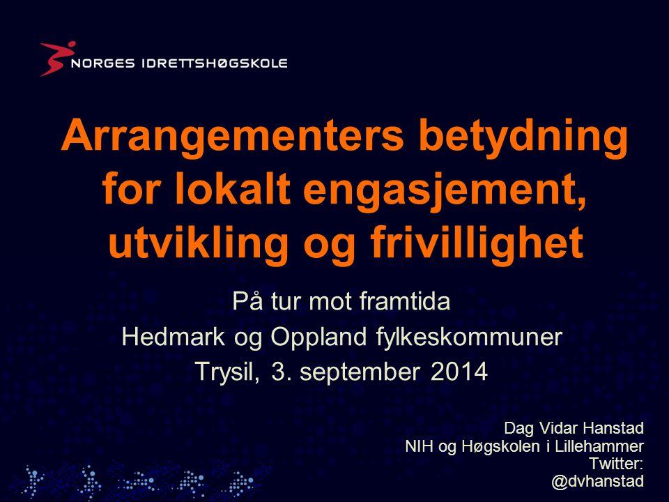 På tur mot framtida Hedmark og Oppland fylkeskommuner Trysil, 3. september 2014 Dag Vidar Hanstad NIH og Høgskolen i Lillehammer Twitter: @dvhanstad A