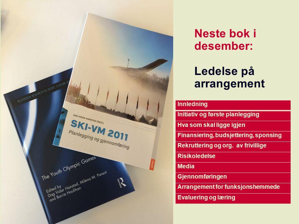 Neste bok i desember: Ledelse på arrangement Innledning Initiativ og første planlegging Hva som skal ligge igjen Finansiering, budsjettering, sponsing