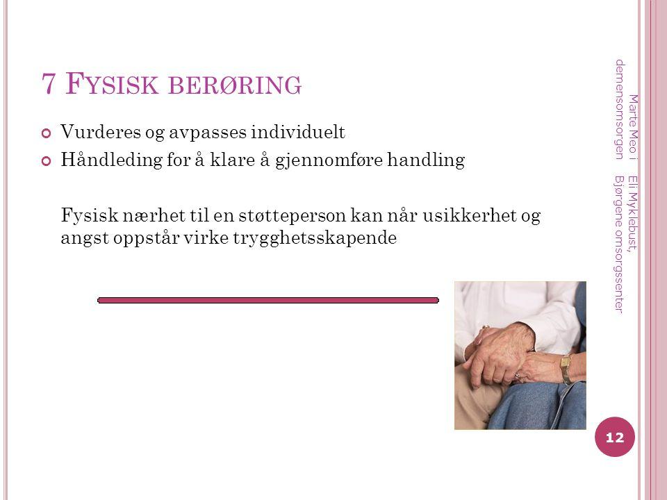 7 F YSISK BERØRING Vurderes og avpasses individuelt Håndleding for å klare å gjennomføre handling Fysisk nærhet til en støtteperson kan når usikkerhet