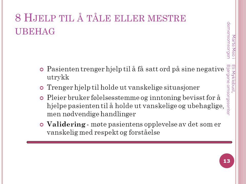 8 H JELP TIL Å TÅLE ELLER MESTRE UBEHAG Pasienten trenger hjelp til å få satt ord på sine negative utrykk Trenger hjelp til holde ut vanskelige situas