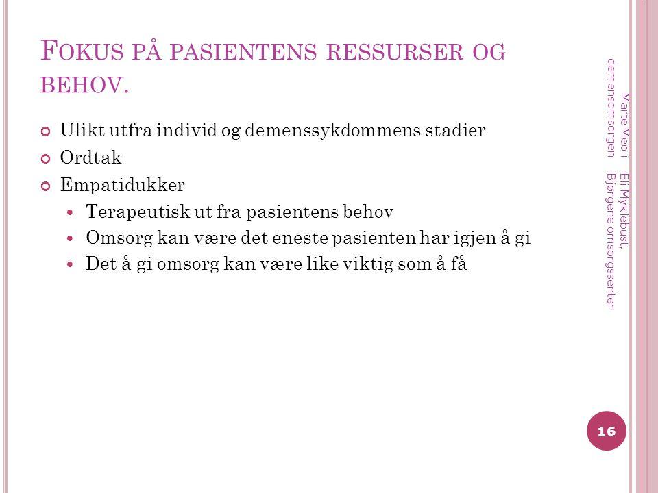 F OKUS PÅ PASIENTENS RESSURSER OG BEHOV.