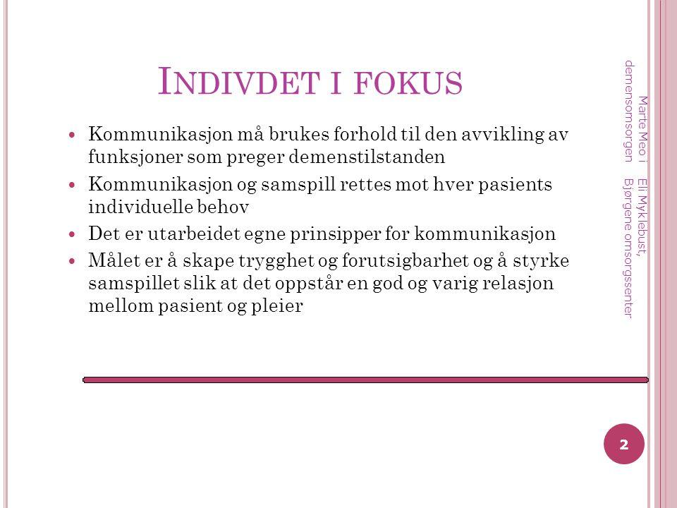 I NDIVDET I FOKUS Kommunikasjon må brukes forhold til den avvikling av funksjoner som preger demenstilstanden Kommunikasjon og samspill rettes mot hve
