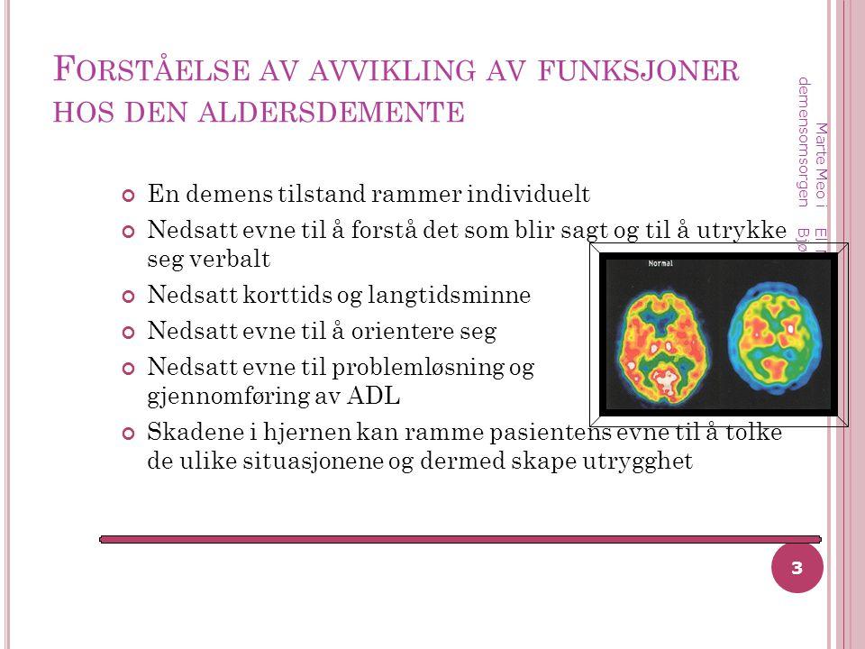 F ORSTÅELSE AV AVVIKLING AV FUNKSJONER HOS DEN ALDERSDEMENTE En demens tilstand rammer individuelt Nedsatt evne til å forstå det som blir sagt og til