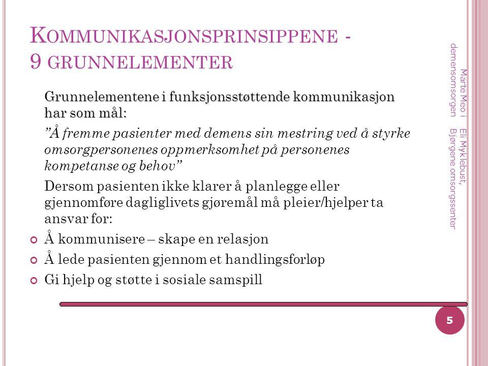 """K OMMUNIKASJONSPRINSIPPENE - 9 GRUNNELEMENTER Grunnelementene i funksjonsstøttende kommunikasjon har som mål: """"Å fremme pasienter med demens sin mestr"""