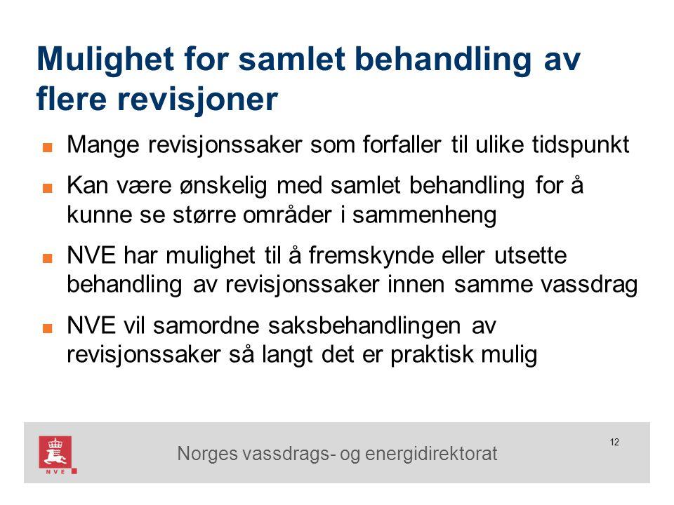 Norges vassdrags- og energidirektorat 12 Mulighet for samlet behandling av flere revisjoner ■ Mange revisjonssaker som forfaller til ulike tidspunkt ■